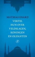 Mathias  Enard Vertel hun over veldslagen, koningen en olifanten