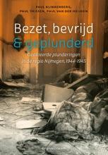 Paul  Klinkenberg, Paul  Thissen, Paul van der Heijden Bezet, bevrijd & geplunderd