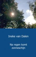 Ineke van Dalen , Na regen komt zonneschijn