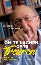 Martien J.G. de Jong Om te lachen of te treuren