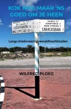 Wilfred Ploeg , Kijk nog maar `ns goed om je heen