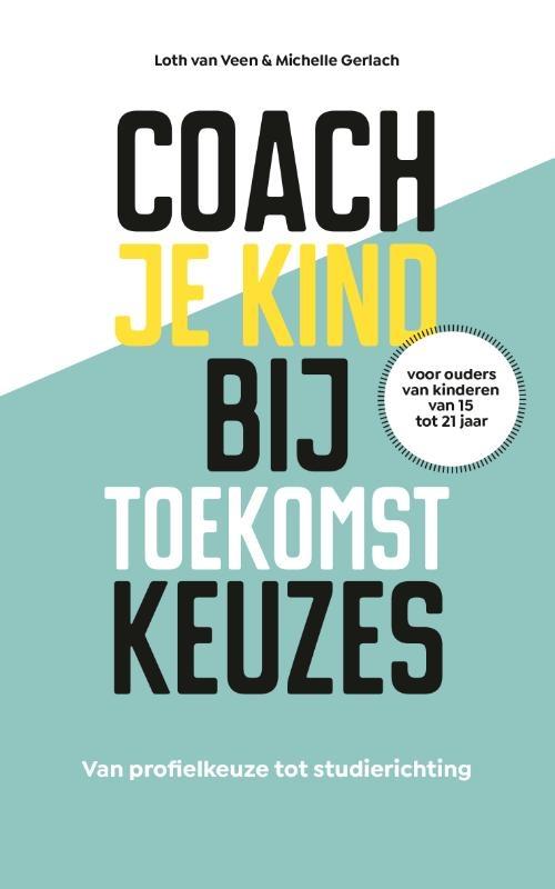 Loth van Veen, Michelle Gerlach,Coach je kind bij toekomstkeuzes