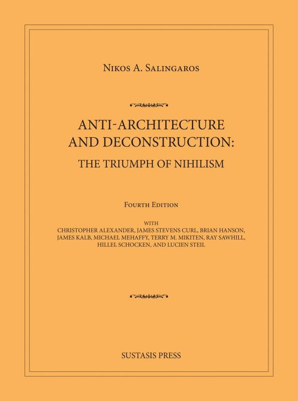 Nikos A. Salingaros,Anti-Architecture and Deconstruction: The Triumph of Nihilism