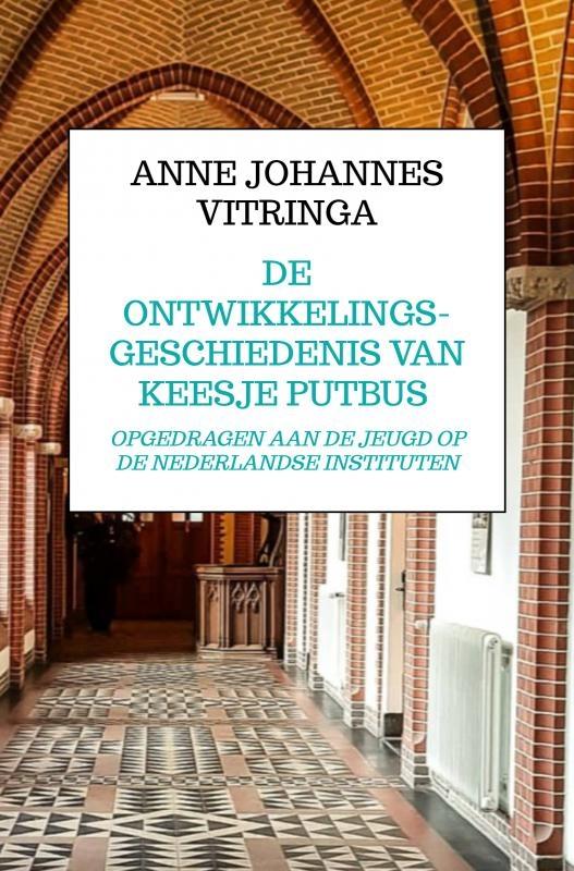 Anne Johannes Vitringa,DE ONTWIKKELINGSGESCHIEDENIS VAN KEESJE PUTBUS