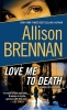 Brennan, Allison,Love Me to Death