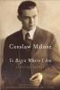 Milosz, Czeslaw,To Begin Where I Am