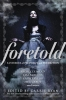 Foretold,14 Tales of Prophecy and Prediction