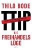 <b>Bode, Thilo</b>,Die Freihandelslüge