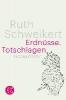 Schweikert, Ruth,Erdn�sse. Totschlagen