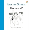 <b>Peter van Straaten</b>,Hoezo oud
