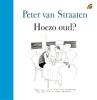 Peter van Straaten,Hoezo oud