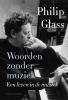 <b>Philip  Glass</b>,Woorden zonder muziek