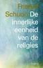 <b>Frithjof  Schuon</b>,De innerlijke eenheid van de religies