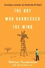 William Kamkwamba The Boy Who Harnessed the Wind