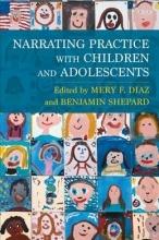 Mery (Assisant Professor) Diaz,   Benjamin (Associate Professor) Shepard Narrating Practice with Children and Adolescents