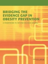 Committee on an Evidence Framework for Obesity Prevention Decision Making,   Food and Nutrition Board,   Institute of Medicine,   Shiriki K. Kumanyika Bridging the Evidence Gap in Obesity Prevention