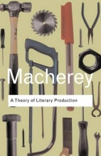 Macherey, Pierre Theory of Literary Production