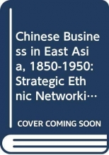 Chi-Cheung (Chinese University of Hong Kong) Choi Chinese Business in East Asia, 1850-1950