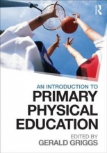 Gerald (UCFB Etihad Campus, UK) Griggs An Introduction to Primary Physical Education
