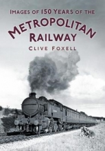 Clive Foxell Images of 150 Years of the Metropolitan Railway