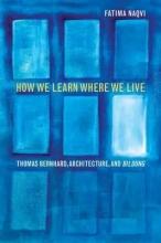 Naqvi, Fatima How We Learn Where We Live