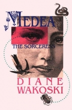 Wakoski, Diane Medea the Sorceress