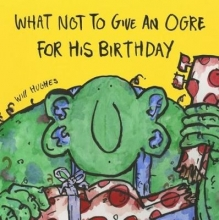Will Hughes What Not To Give An Ogre For His Birthday
