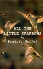 Maffei, Fredric All the Little Sparrows