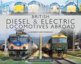Anthony P Sayer British Diesel and Electric Locomotives Abroad