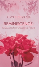 Silver Phoenix Reminiscence: A Selection of Assorted Poems