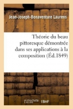 Laurens, Jean-Joseph-Bonaventure Theorie Du Beau Pittoresque Demontree Dans Ses Applications a la Composition, Au Clair Obscur