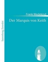 Wedekind, Frank Der Marquis von Keith