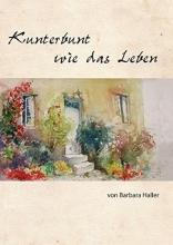 Haller, Barbara Kunterbunt wie das Leben