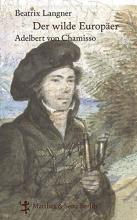 Langner, Beatrix Der wilde Europäer. Adelbert von Chamisso