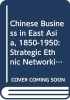 Chi-Cheung (Chinese University of Hong Kong) Choi, Chinese Business in East Asia, 1850-1950