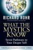 Richard Rohr, What the Mystics Know