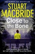 Stuart MacBride Close to the Bone