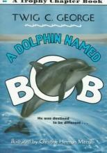 Twig C. George A Dolphin Named Bob