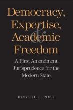 Post, Robert Democracy, Expertise, and Academic Freedom