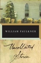 Faulkner, William The Uncollected Stories of William Faulkner
