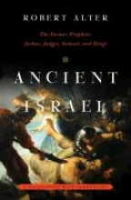 Alter, Robert Ancient Israel - The Former Prophets - Joshua, Judges, Samuel, and Kings - A Translation with Commentary