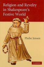 Jensen, Phebe Religion and Revelry in Shakespeare`s Festive World