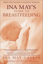 Ina May Gaskin Ina May`s Guide to Breastfeeding