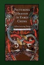 Tseng, Lillian Lan-yin Picturing Heaven in Early China