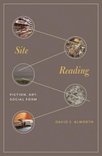 Alworth, David J. Site Reading - Fiction, Art, Social Form