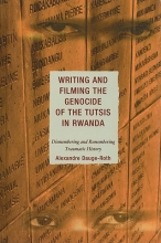 Dauge-roth, Alexandre Writing and Filming the Genocide of the Tutsis in Rwanda