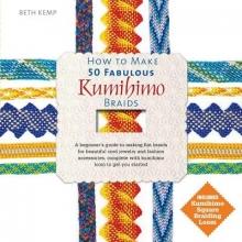 Kemp, Beth How to Make 50 Fabulous Kumihimo Braids