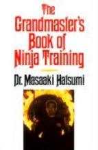 Hatsumi, Masaaki The Grandmaster`s Book of Ninja Training