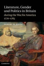 Jones, Robert W. Literature, Gender and Politics in Britain During the War for America, 1770-1785