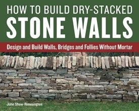 ,John Shaw-Rimmington How to Build Dry-Stacked Stone Walls